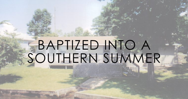 Baptized into a Southern Summer